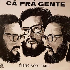 Francisco Naia, Cá prà Gente